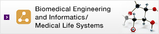 Biomedical Engineering and Informatics/ Medical Life Systems